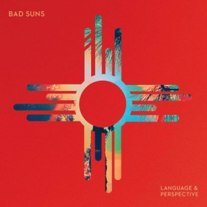 Language and Perspective - Bad Suns