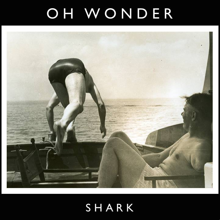 02. Shark - Oh Wonder