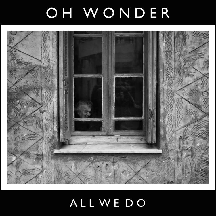 04. All We Do - Oh Wonder