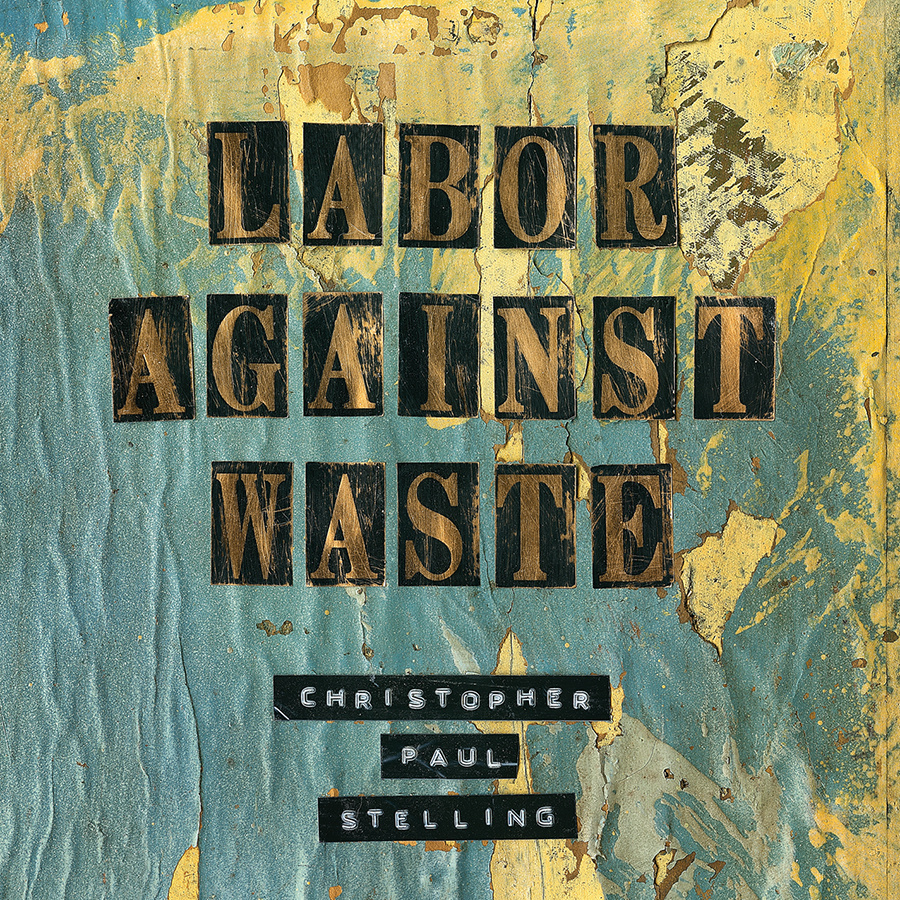 Labor Against Waste - Christopher Paul Stelling