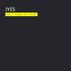 Can't Feel My Face - IYES