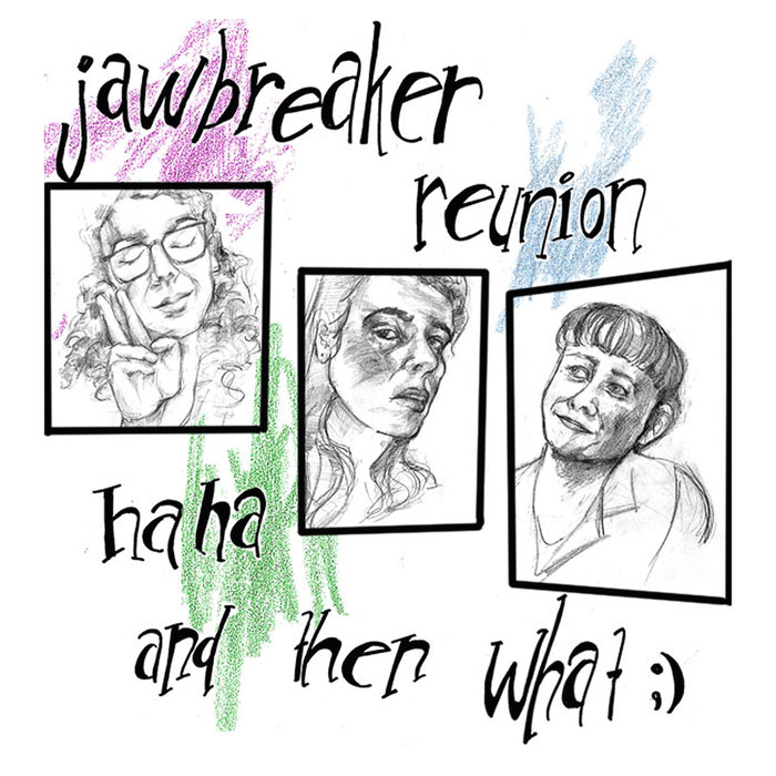 haha and then what ; ) - Jawbreaker Reunion