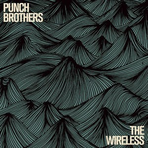 The Wireless EP, Punch Brothers' latest release (11/2015 via Nonesuch)