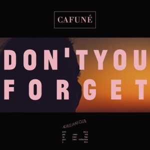 Don't You Forget - CAFUNÉ