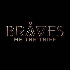 """Me The Thief"" - BRÅVES"