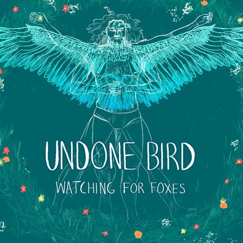 Undone Bird - Watching for Foxes