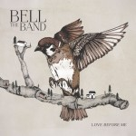 """""""Love Before Me"""" - BELL The Band"""