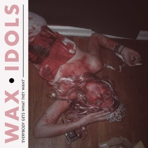 Everybody Gets What They Want - Wax Idols