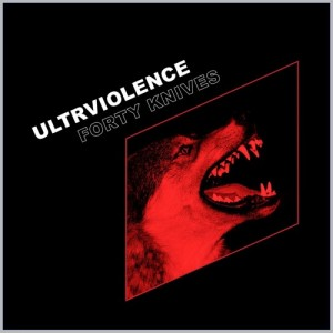 Forty Knives - Ultrviolence