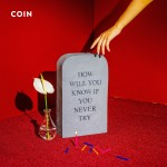 How Will You Know If You Never Try - COIN
