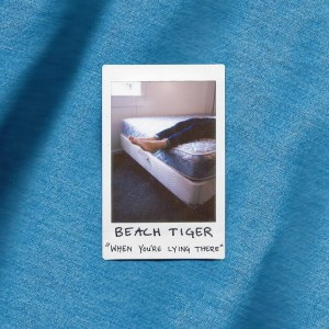 When You're Lying There - Beach Tiger