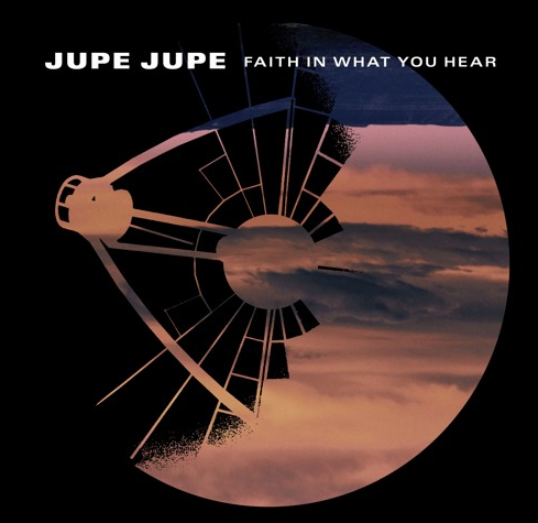 Jupe Jupe - Faith In What You Hear