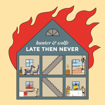 Late Then Never - hunter & wolfe