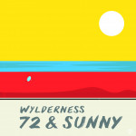 72 and Sunny - Wylderness