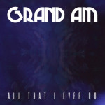 All That I Ever Do - Grand Am