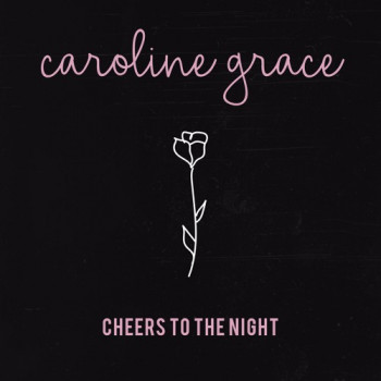Cheers to the Night - Caroline Grace