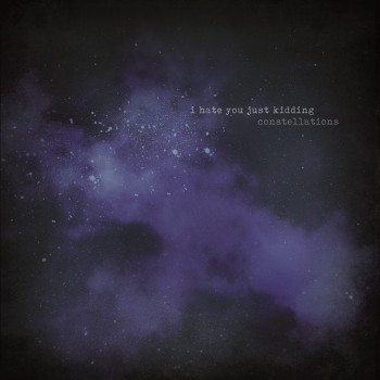 Constellations - I Hate You Just Kidding