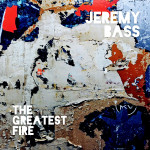 The Greatest Fire - Jeremy Bass