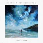 Where I First Found You - Forest Blakk