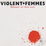 Blister in the Sun - Violent Femmes