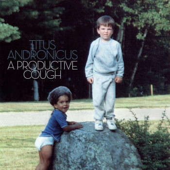 A Productive Cough - Titus Andronicus
