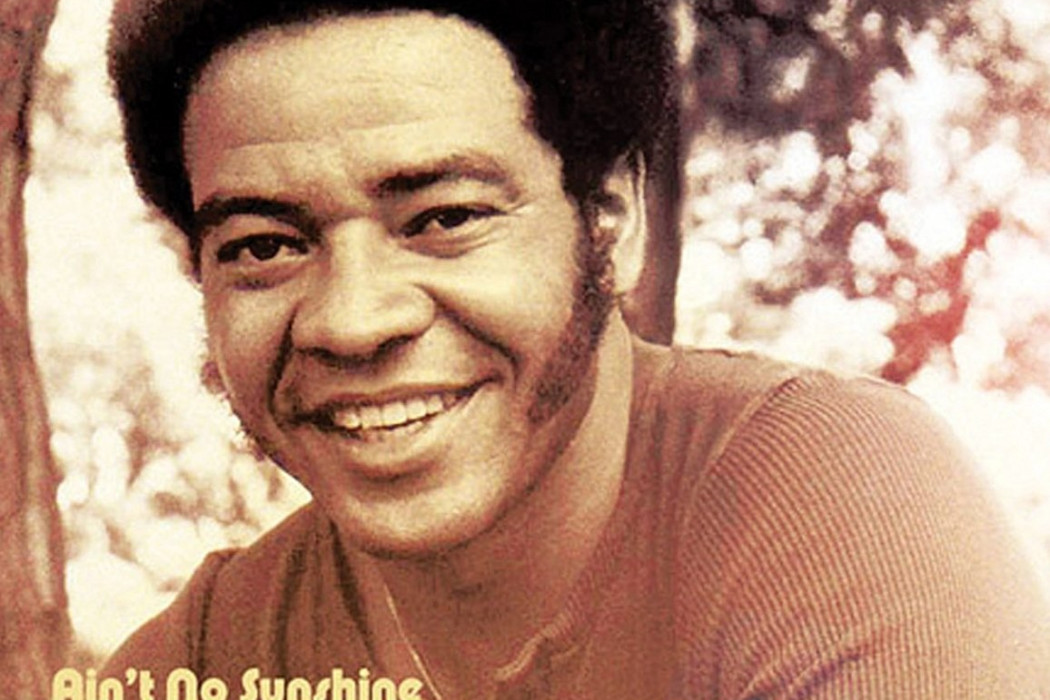 """""""Ain't No Sunshine"""" - Bill Withers"""