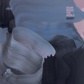 Room Inside the World - Ought