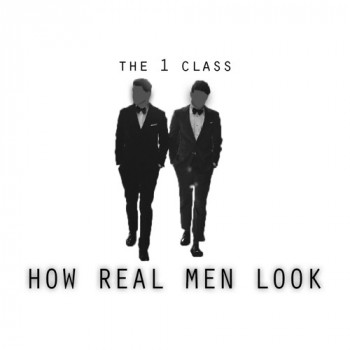The 1 Class - How Real Men Look