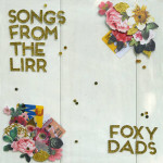 Songs from the LIRR - foxy dads