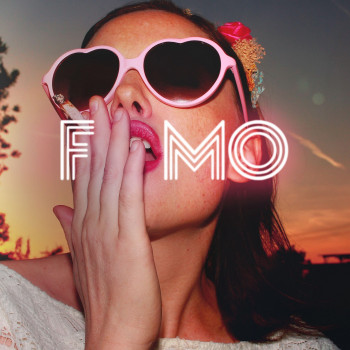 FOMO - Fear of Missing Out