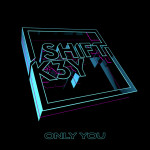 Only You - Shift K3Y