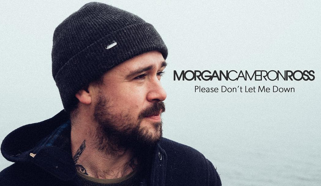 Please Don't Let Me Down - Morgan Cameron Ross