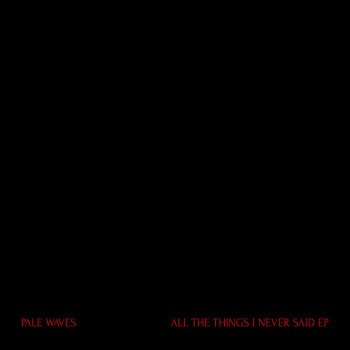 All The Things I Never Said - Pale Waves