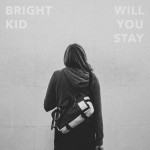 Will You Stay - Bright Kid