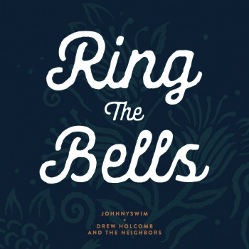 Ring the Bells - JOHNNYSWIM and Drew Holcomb & the Neighbors