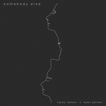 Somebody Else - Haley Vassar & Kyan Palmer