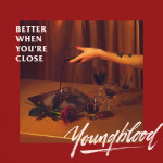 Better When You're Close - Youngblood