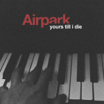 Yours Till I Die - Airpark