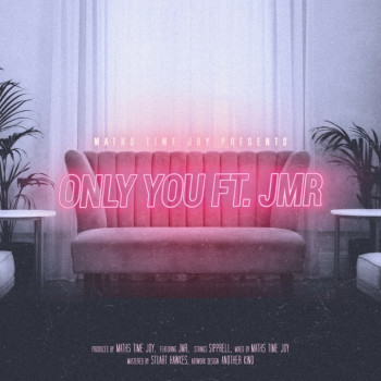 Only You - Maths Time Joy ft. JMR