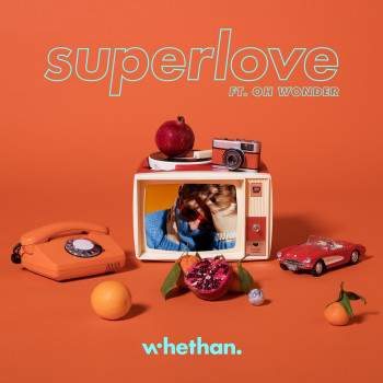 Superlove - whethan x Oh Wonder