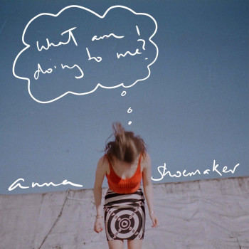What Am I Doing to Me - Anna Shoemaker