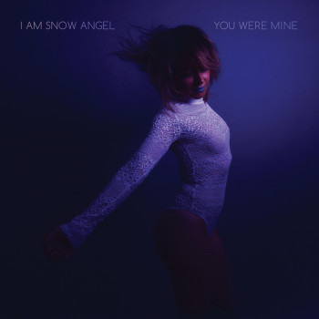 You Were Mine - I Am Snow Angel
