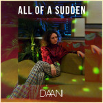 all of a sudden - DAANI 2018