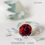 Gestures - Dogwood Lung
