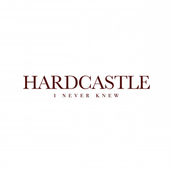 I Never Knew - HARDCASTLE