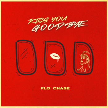 Kiss You Goodbye - Flo Chase