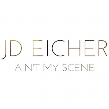 Ain't My Scene - JD Eicher