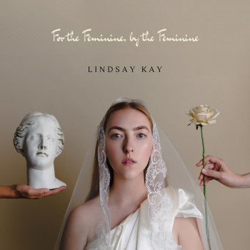 For the Feminine, by the Feminine - Lindsay Kay
