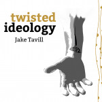 Twisted Ideology - Jake Tavill