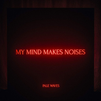 My Mind Makes Noises - Pale Waves